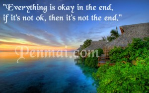 Everything will be okay in the end…